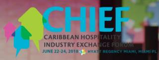 Caribbean Hospitality Industry Exchange Forum (CHIEF) 2018