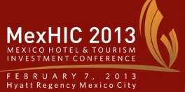 Mexico Hotel & Tourism Investment Conference (MexHIC) 2013