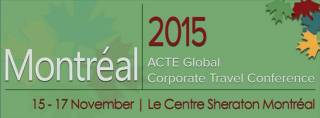 ACTE Global Corporate Travel Conference - Montréal 2015